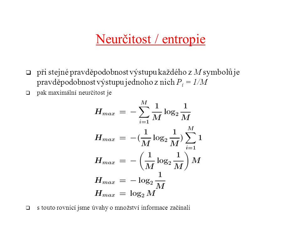 Neurčitost / entropie při stejné pravděpodobnost výstupu každého z M symbolů je pravděpodobnost výstupu jednoho z nich Pi = 1/M.
