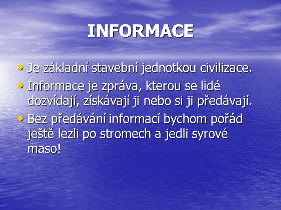 INFORMACE Je základní stavební jednotkou civilizace.