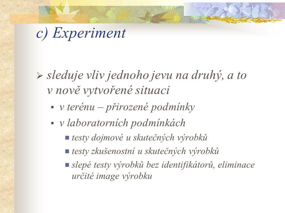 c) Experiment sleduje vliv jednoho jevu na druhý, a to v nově vytvořené situaci. v terénu – přirozené podmínky.