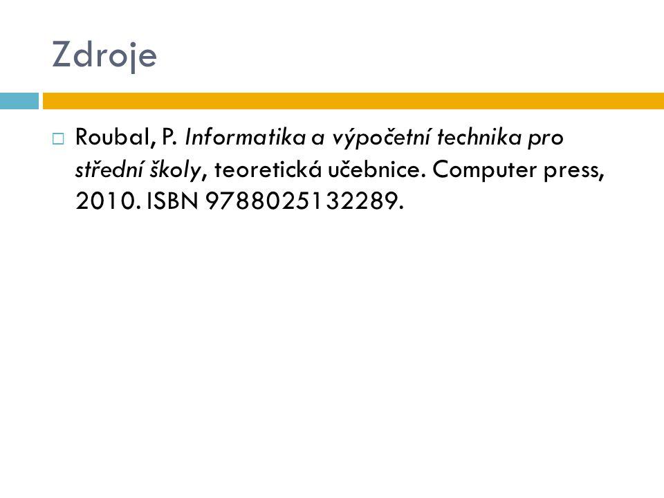 Zdroje Roubal, P. Informatika a výpočetní technika pro střední školy, teoretická učebnice.