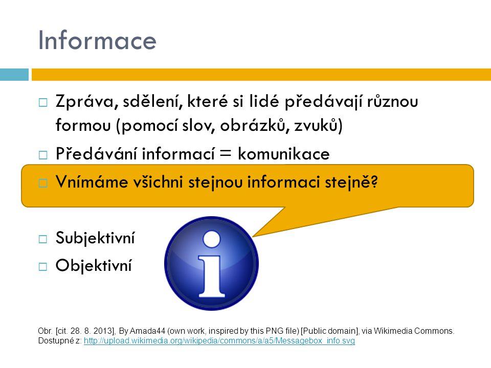 Informace Zpráva, sdělení, které si lidé předávají různou formou (pomocí slov, obrázků, zvuků) Předávání informací = komunikace.