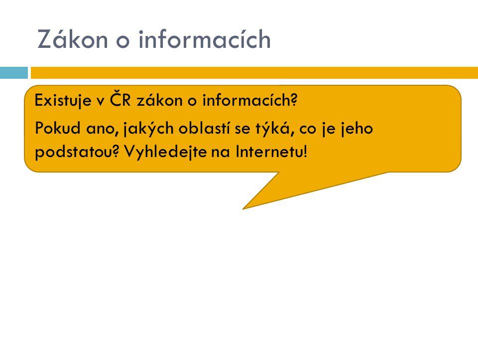 Zákon o informacích Existuje v ČR zákon o informacích Pokud ano, jakých oblastí se týká, co je jeho podstatou Vyhledejte na Internetu!
