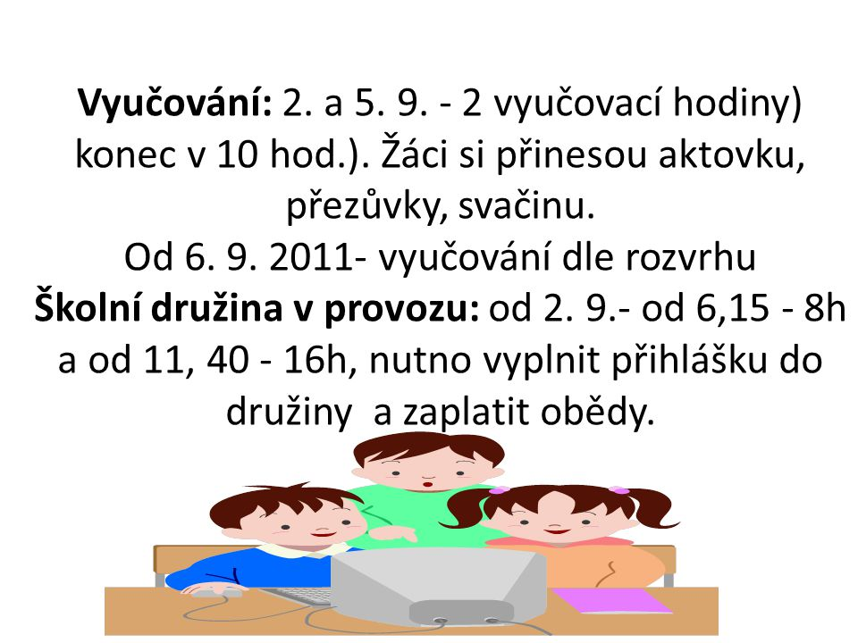 Vyučování: 2. a 5. 9. - 2 vyučovací hodiny) konec v 10 hod. )
