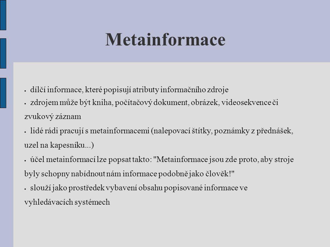 Metainformace dílčí informace, které popisují atributy informačního zdroje.