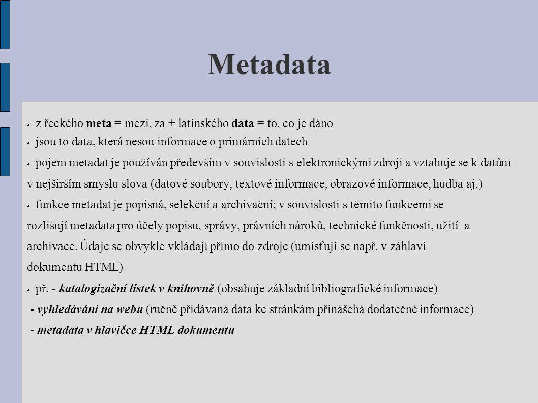 Metadata z řeckého meta = mezi, za + latinského data = to, co je dáno