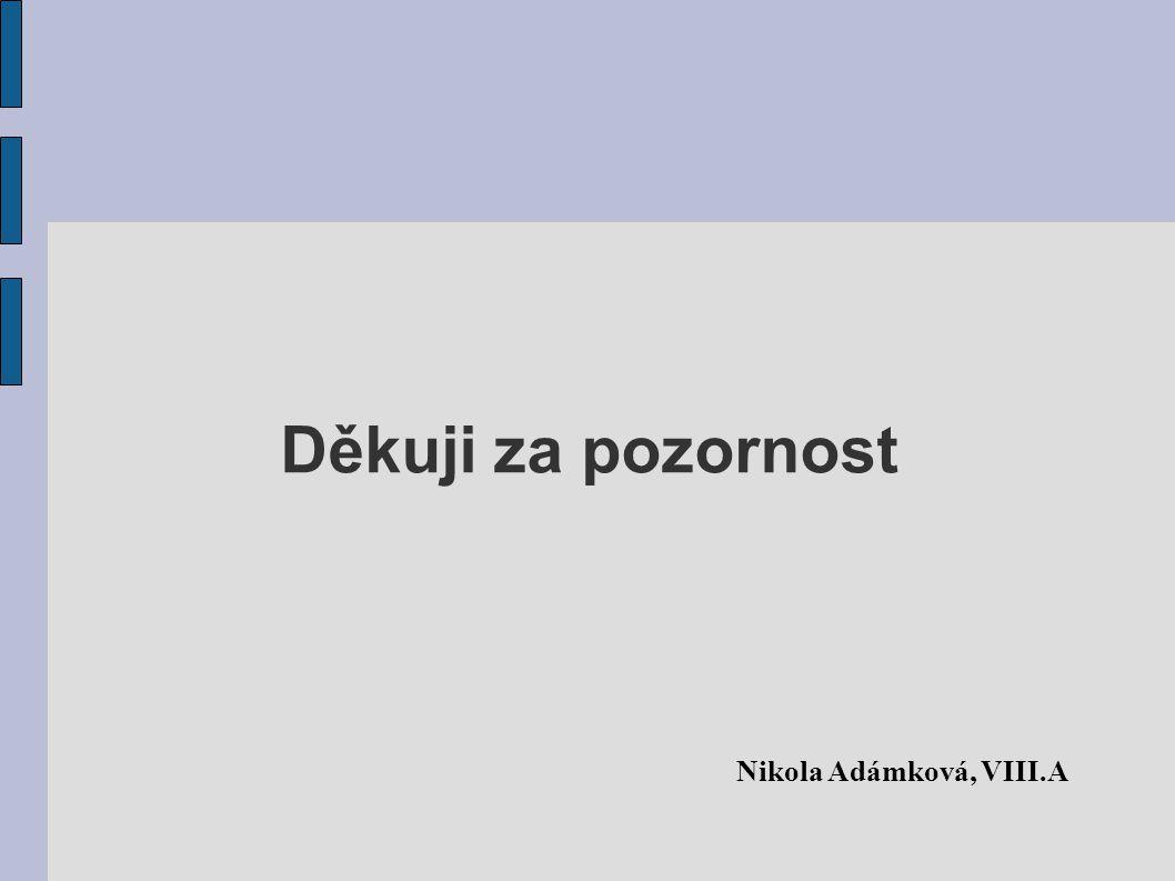 Nikola Adámková, VIII.A Děkuji za pozornost