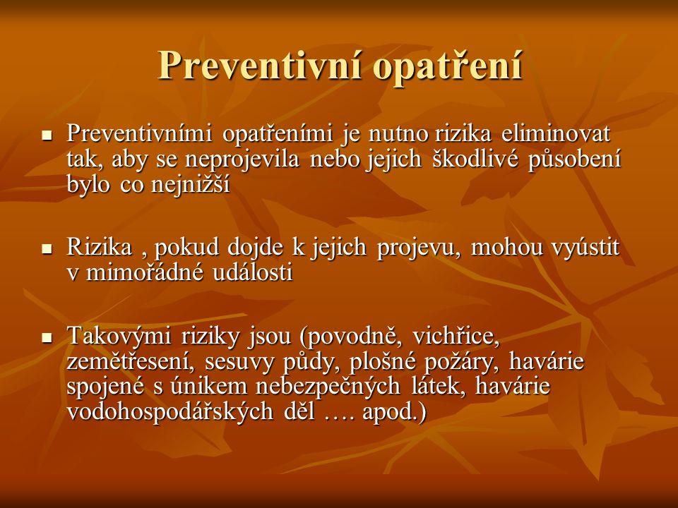 Preventivní opatření Preventivními opatřeními je nutno rizika eliminovat tak, aby se neprojevila nebo jejich škodlivé působení bylo co nejnižší.