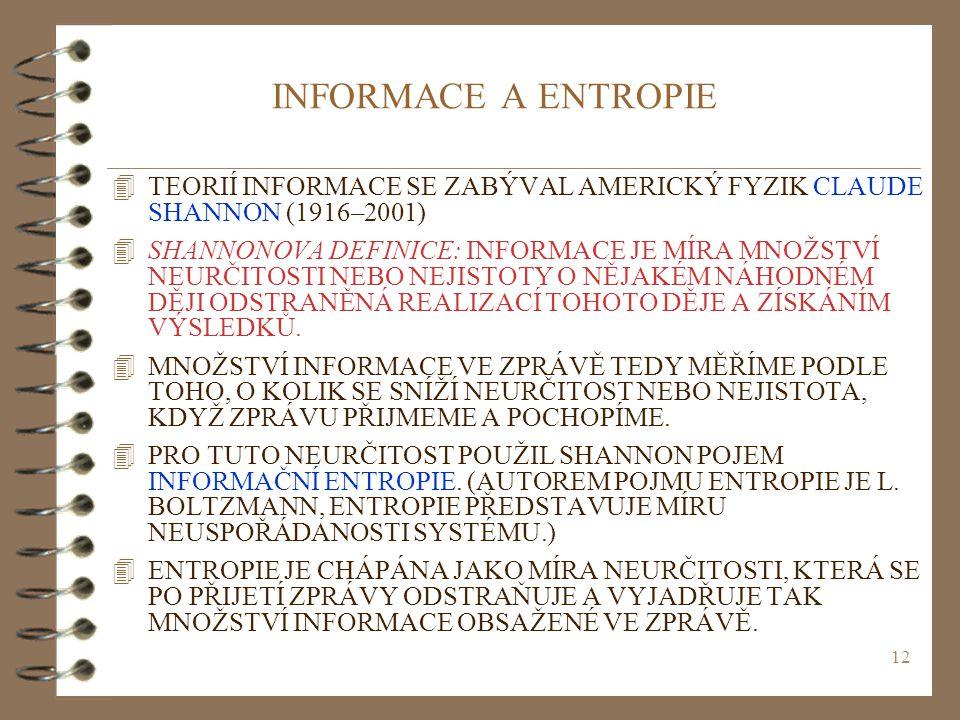 INFORMACE A ENTROPIE TEORIÍ INFORMACE SE ZABÝVAL AMERICKÝ FYZIK CLAUDE SHANNON (1916–2001)