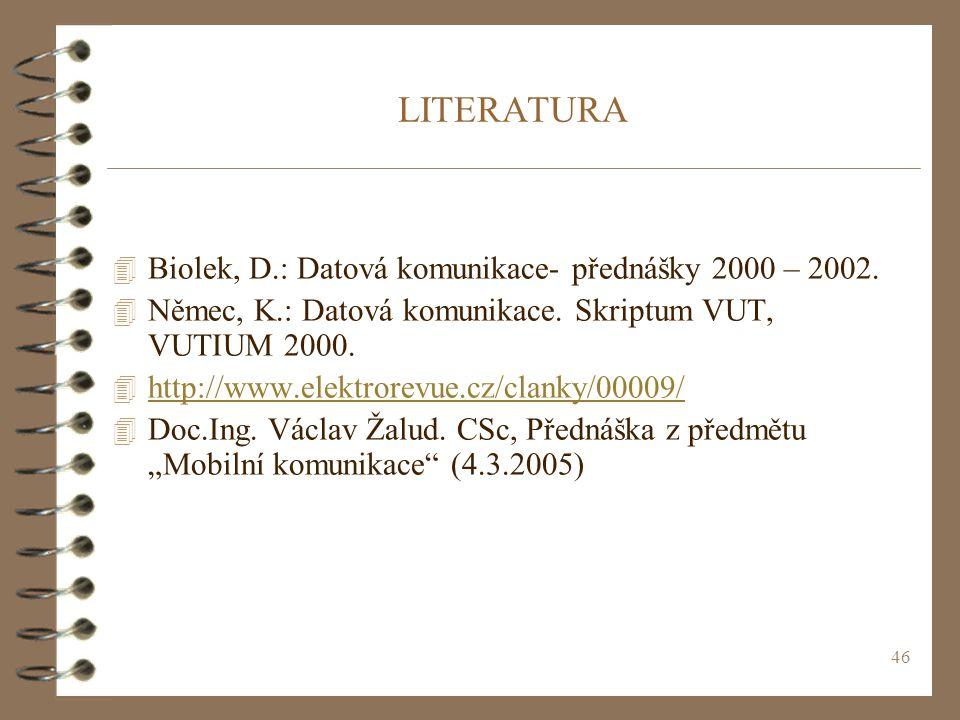 LITERATURA Biolek, D.: Datová komunikace- přednášky 2000 – 2002.