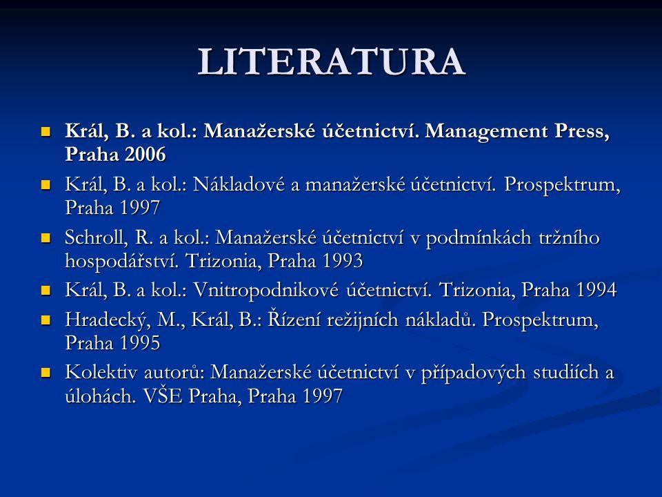 LITERATURA Král, B. a kol.: Manažerské účetnictví. Management Press, Praha 2006.