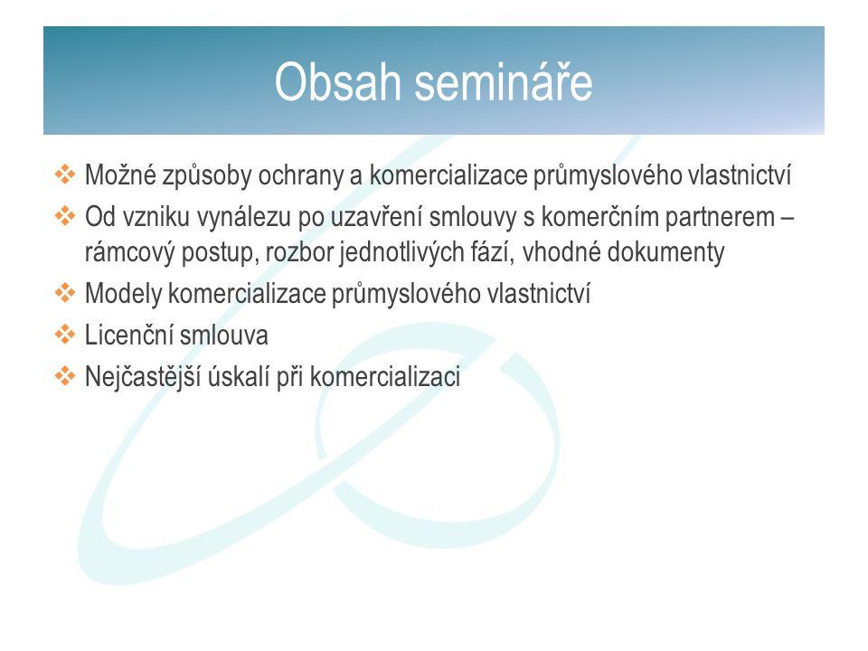 Obsah semináře Možné způsoby ochrany a komercializace průmyslového vlastnictví.