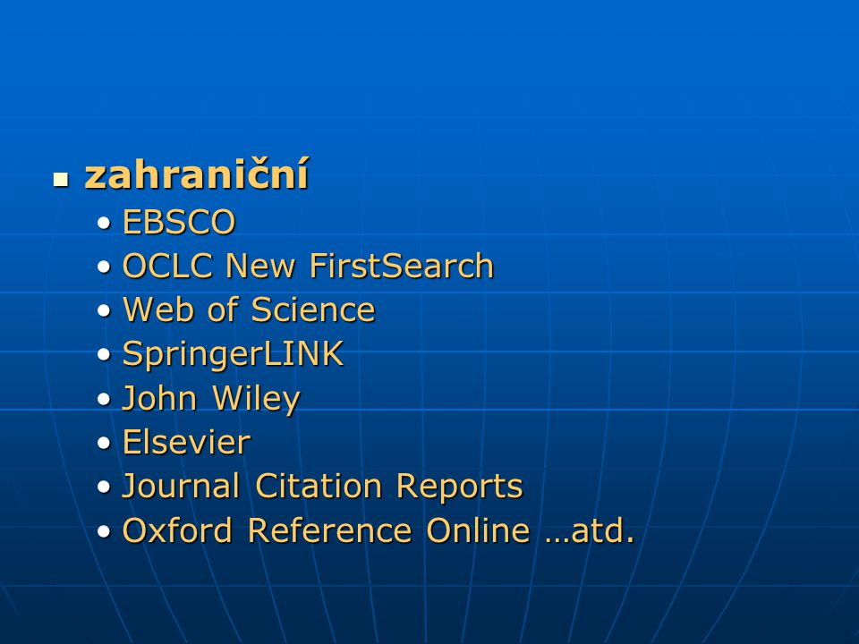 zahraniční EBSCO OCLC New FirstSearch Web of Science SpringerLINK