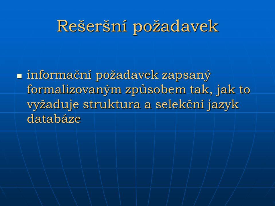 Rešeršní požadavek informační požadavek zapsaný formalizovaným způsobem tak, jak to vyžaduje struktura a selekční jazyk databáze.