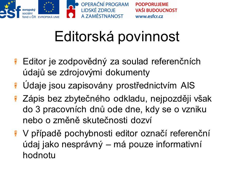 Editorská povinnost Editor je zodpovědný za soulad referenčních údajů se zdrojovými dokumenty. Údaje jsou zapisovány prostřednictvím AIS.