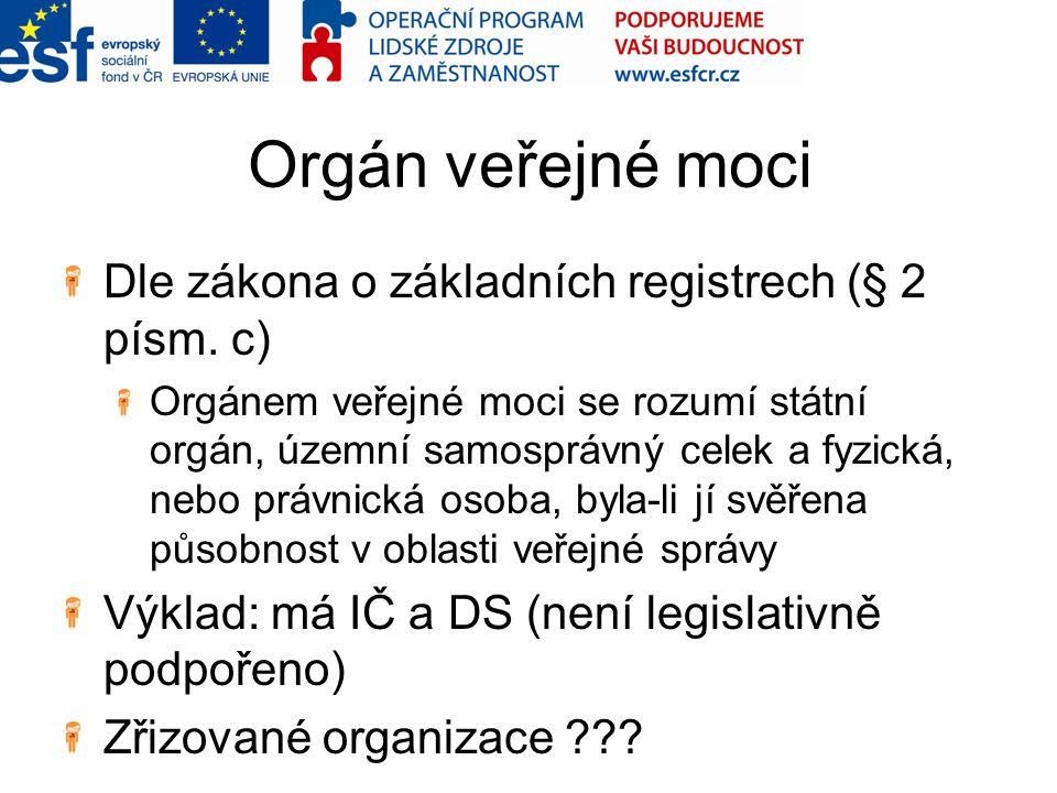 Orgán veřejné moci Dle zákona o základních registrech (§ 2 písm. c)