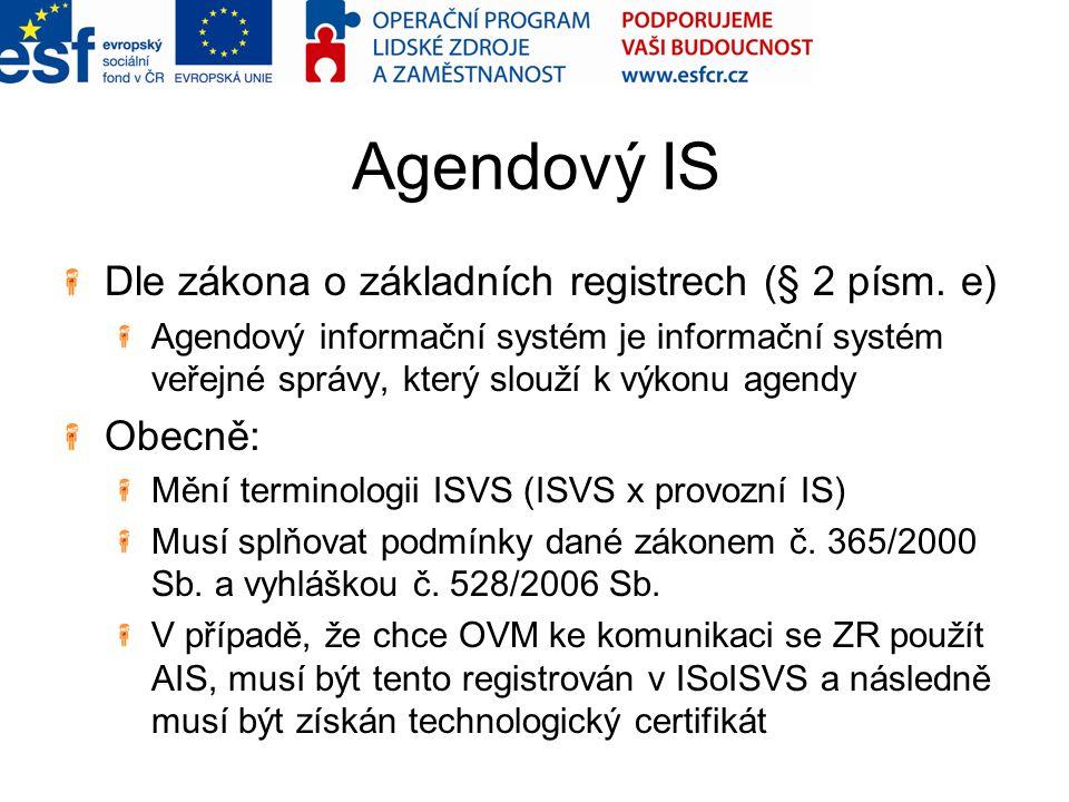 Agendový IS Dle zákona o základních registrech (§ 2 písm. e) Obecně: