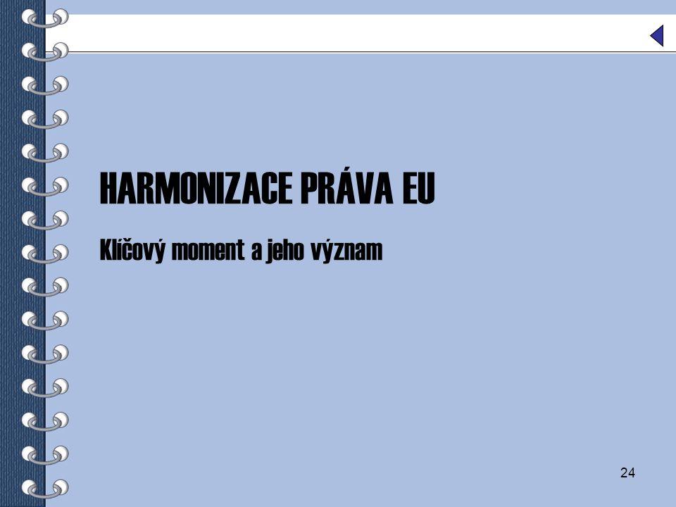 HARMONIZACE PRÁVA EU Klíčový moment a jeho význam