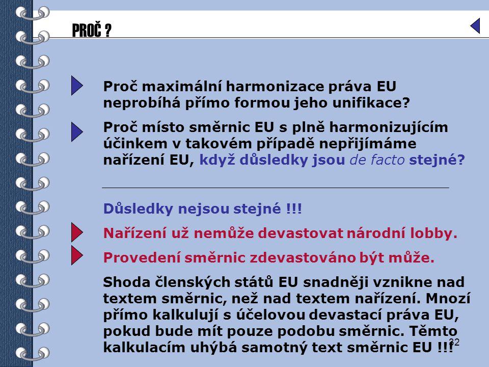 PROČ Proč maximální harmonizace práva EU neprobíhá přímo formou jeho unifikace