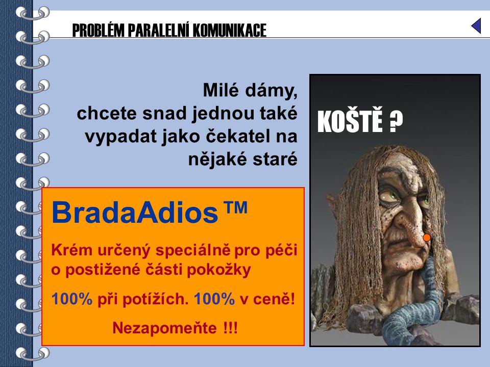 BradaAdios™ KOŠTĚ PROBLÉM PARALELNÍ KOMUNIKACE