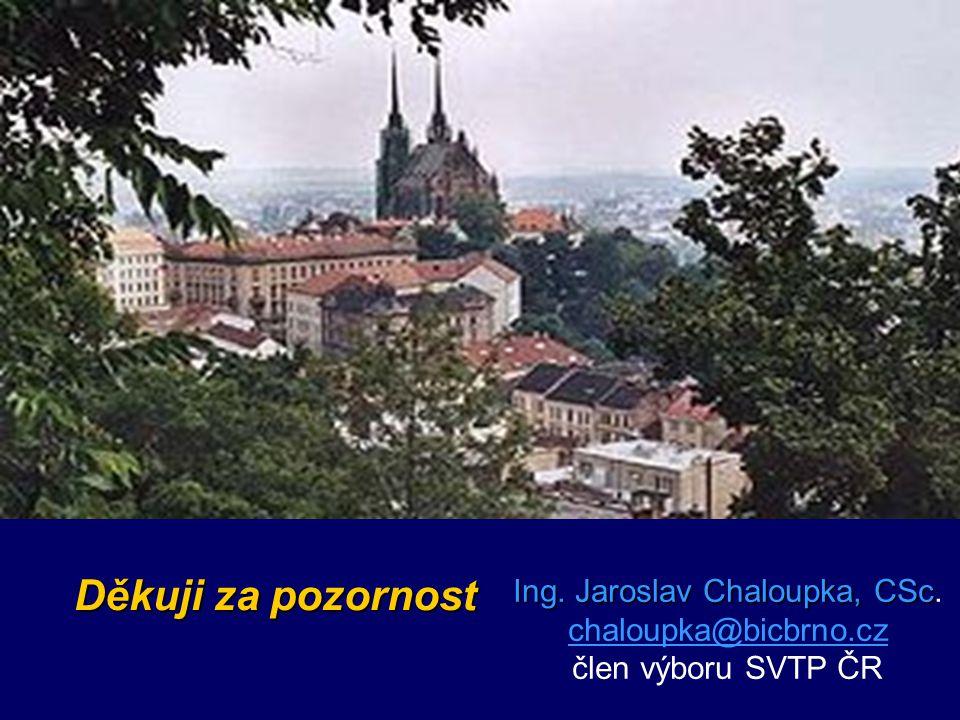 Ing. Jaroslav Chaloupka, CSc. chaloupka@bicbrno.cz člen výboru SVTP ČR
