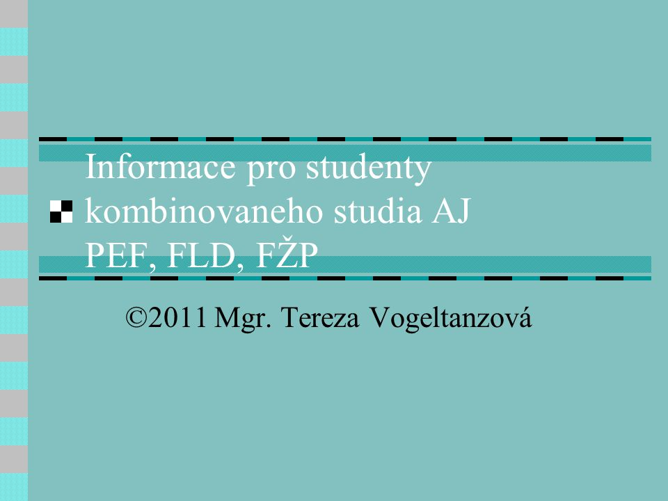 Informace pro studenty kombinovaneho studia AJ PEF, FLD, FŽP