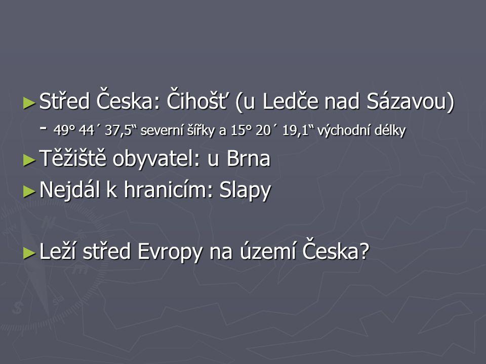 Střed Česka: Čihošť (u Ledče nad Sázavou) - 49° 44´ 37,5 severní šířky a 15° 20´ 19,1 východní délky