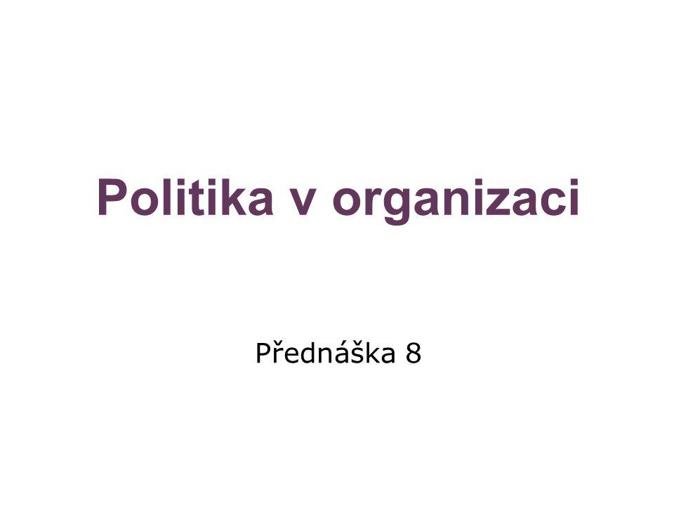 Politika v organizaci Přednáška 8