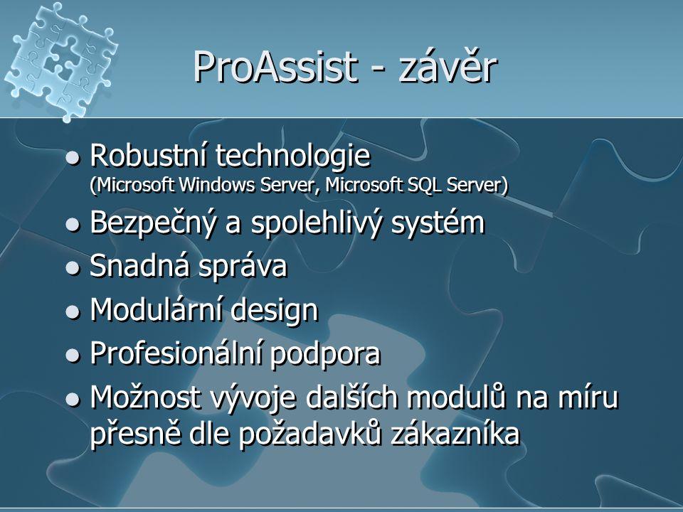 ProAssist - závěr Robustní technologie (Microsoft Windows Server, Microsoft SQL Server) Bezpečný a spolehlivý systém.