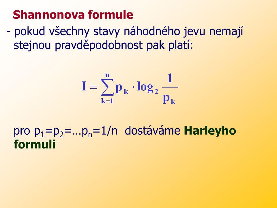 Shannonova formule - pokud všechny stavy náhodného jevu nemají stejnou pravděpodobnost pak platí: pro p1=p2=…pn=1/n dostáváme Harleyho formuli.