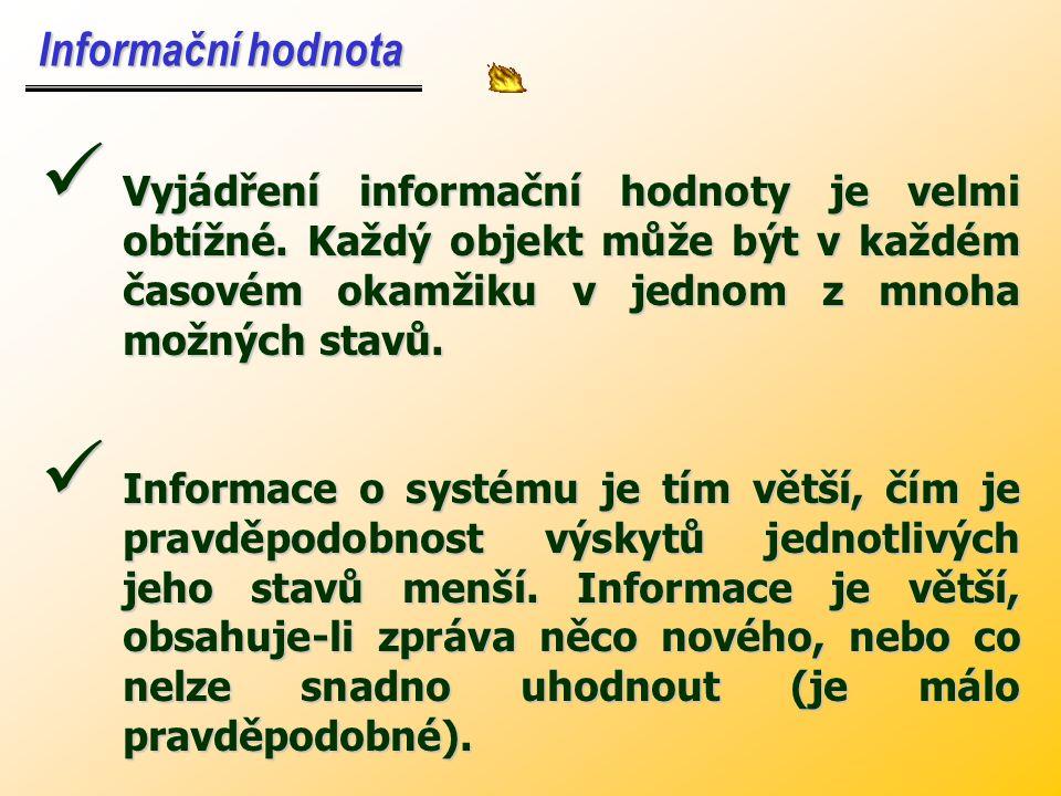 Informační hodnota Vyjádření informační hodnoty je velmi obtížné. Každý objekt může být v každém časovém okamžiku v jednom z mnoha možných stavů.