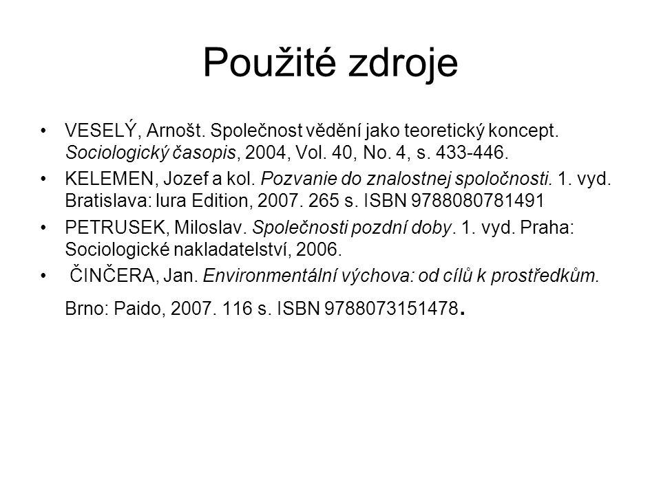 Použité zdroje VESELÝ, Arnošt. Společnost vědění jako teoretický koncept. Sociologický časopis, 2004, Vol. 40, No. 4, s. 433-446.