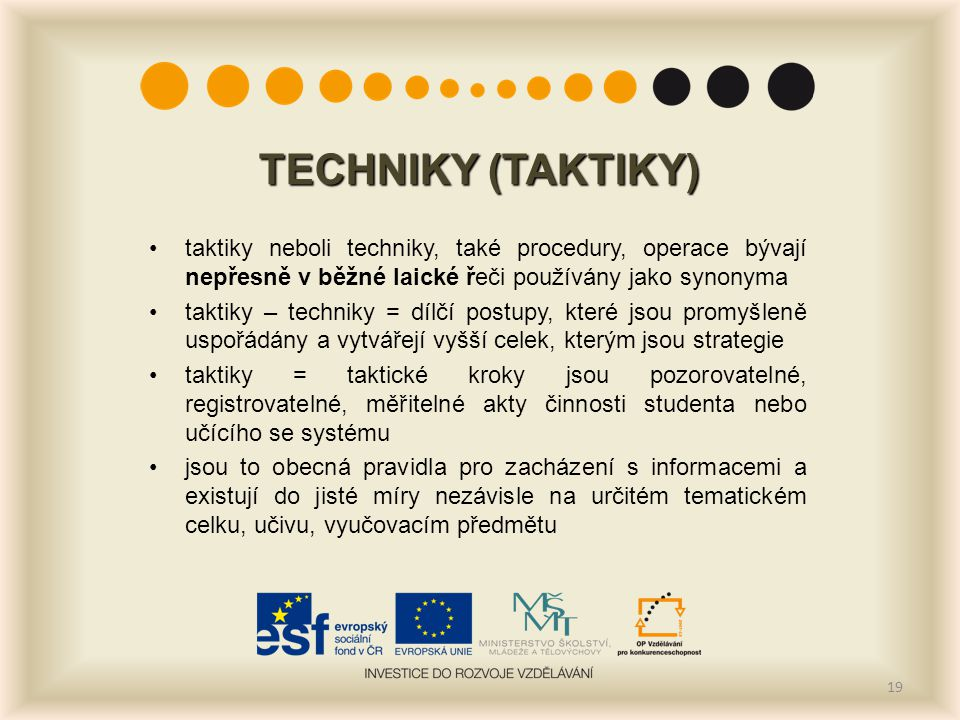 TECHNIKY (TAKTIKY) taktiky neboli techniky, také procedury, operace bývají nepřesně v běžné laické řeči používány jako synonyma.