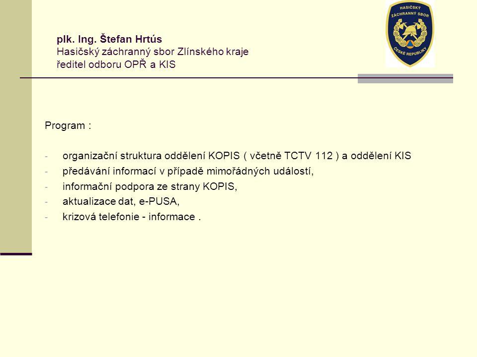 plk. Ing. Štefan Hrtús Hasičský záchranný sbor Zlínského kraje ředitel odboru OPŘ a KIS