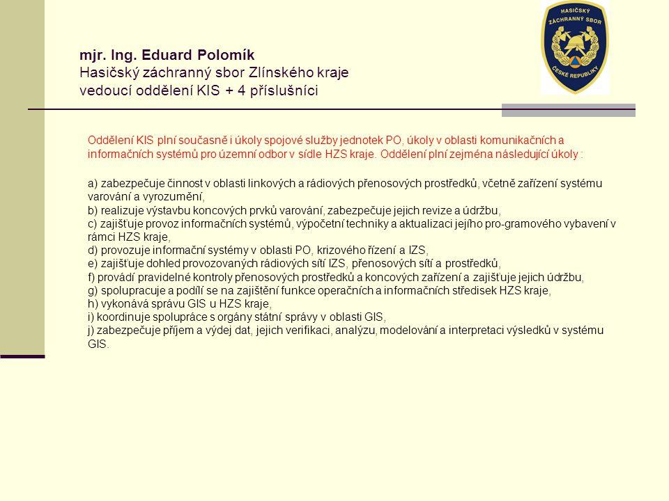 mjr. Ing. Eduard Polomík Hasičský záchranný sbor Zlínského kraje vedoucí oddělení KIS + 4 příslušníci