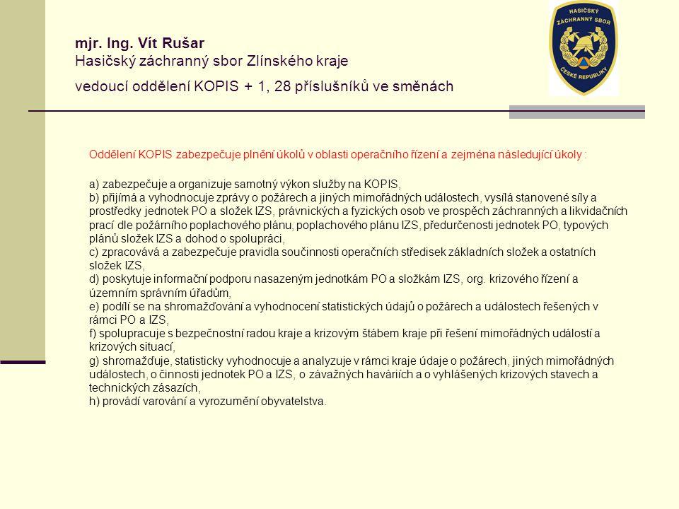mjr. Ing. Vít Rušar Hasičský záchranný sbor Zlínského kraje vedoucí oddělení KOPIS + 1, 28 příslušníků ve směnách