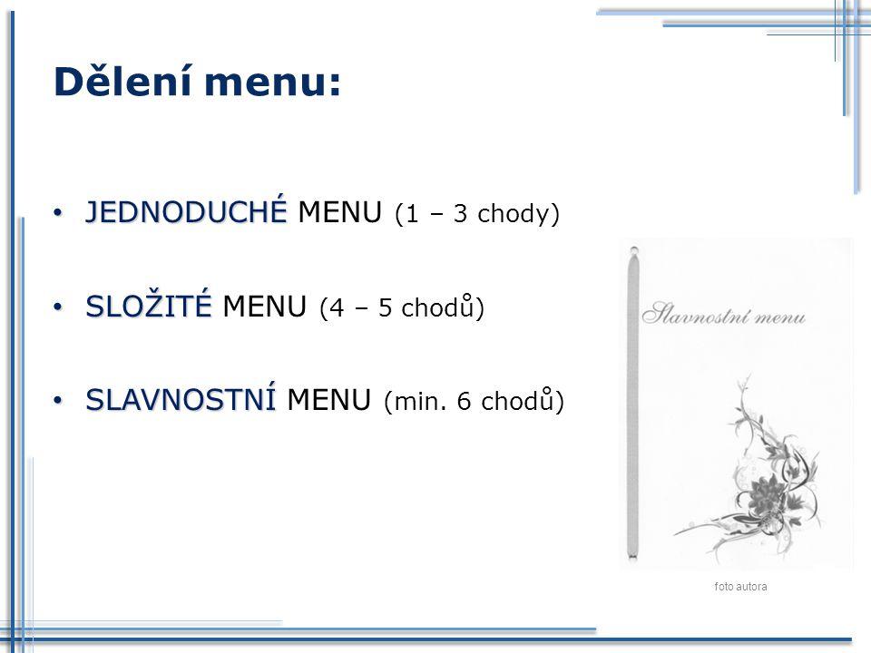 Dělení menu: JEDNODUCHÉ MENU (1 – 3 chody) SLOŽITÉ MENU (4 – 5 chodů)