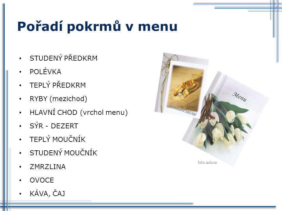 Pořadí pokrmů v menu STUDENÝ PŘEDKRM POLÉVKA TEPLÝ PŘEDKRM