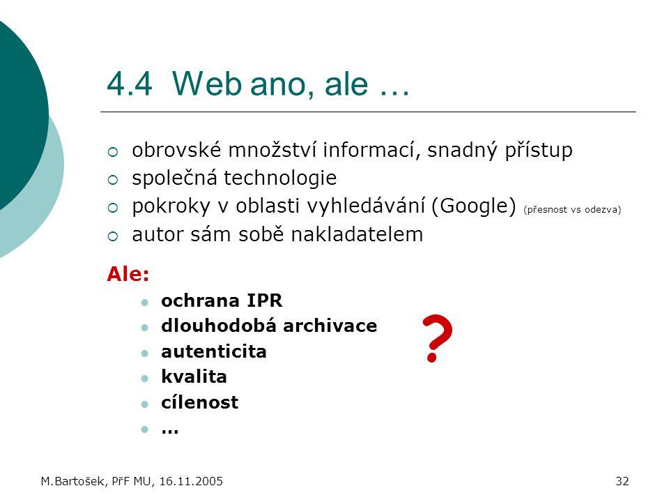 4.4 Web ano, ale … obrovské množství informací, snadný přístup