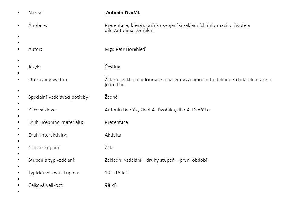 Název: Antonín Dvořák Anotace: Prezentace, která slouží k osvojení si základních informací o životě a díle Antonína Dvořáka .