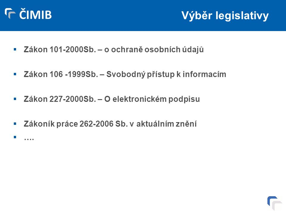 Výběr legislativy Zákon 101-2000Sb. – o ochraně osobních údajů