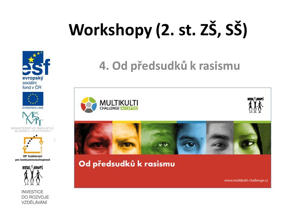 17. 3. 2010 Workshopy (2. st. ZŠ, SŠ) 4. Od předsudků k rasismu