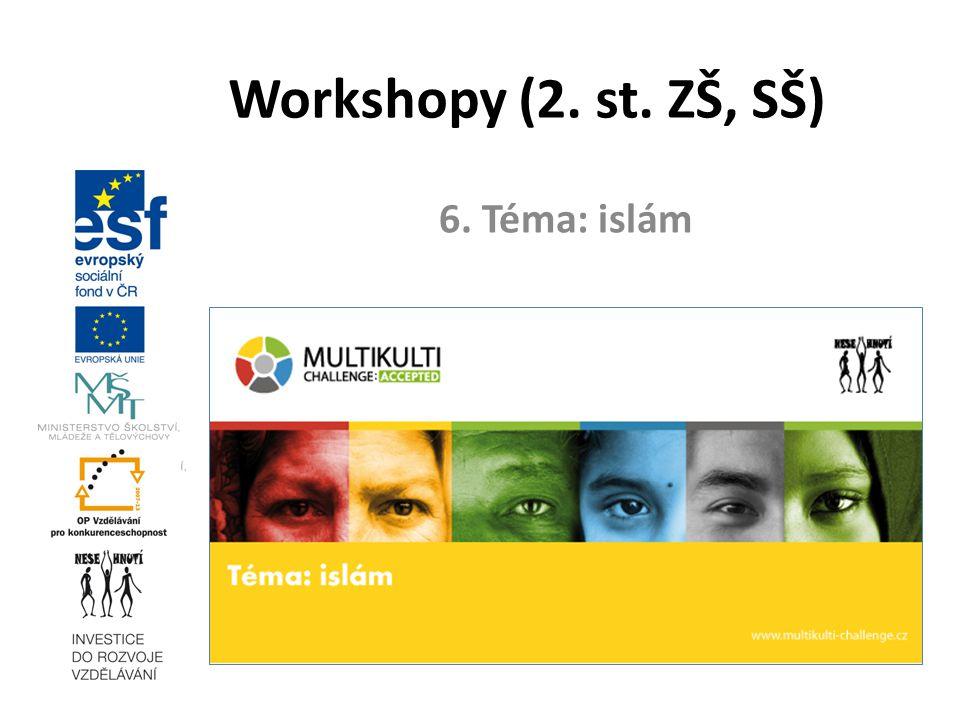 17. 3. 2010 Workshopy (2. st. ZŠ, SŠ) 6. Téma: islám