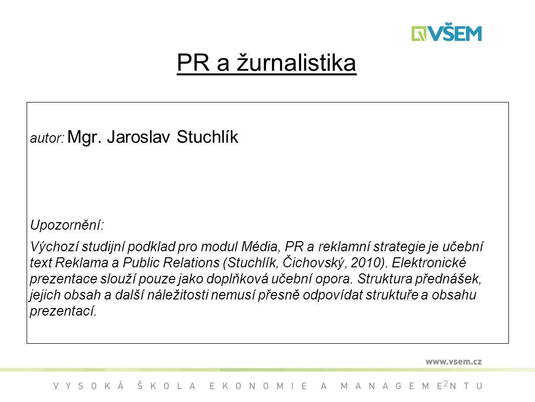 PR a žurnalistika autor: Mgr. Jaroslav Stuchlík Upozornění: