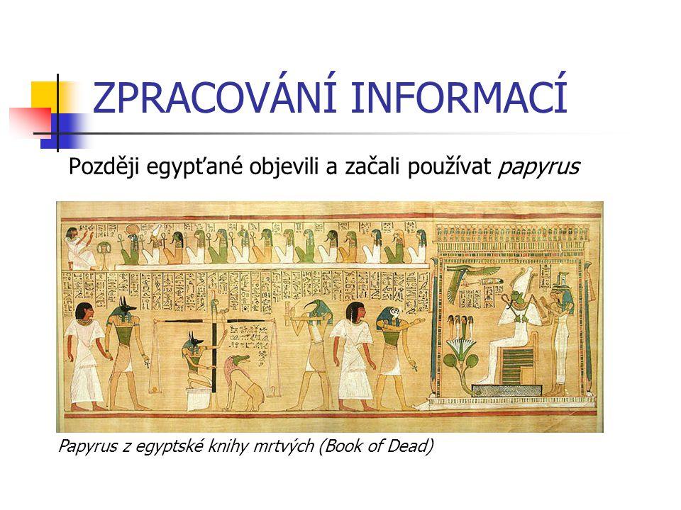 ZPRACOVÁNÍ INFORMACÍ Později egypťané objevili a začali používat papyrus.