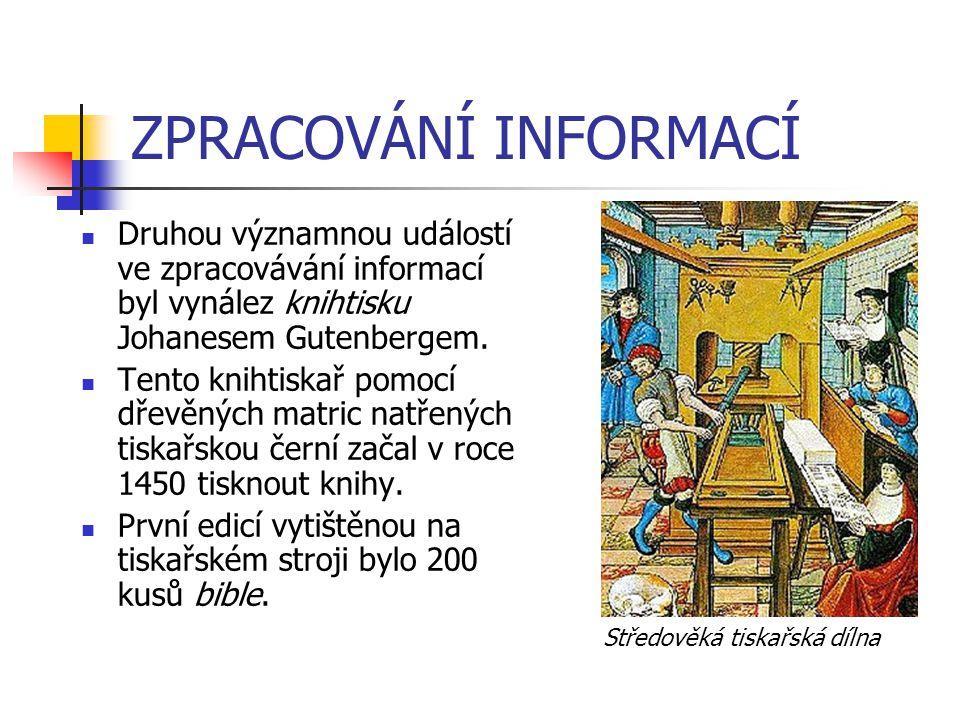 ZPRACOVÁNÍ INFORMACÍ Druhou významnou událostí ve zpracovávání informací byl vynález knihtisku Johanesem Gutenbergem.