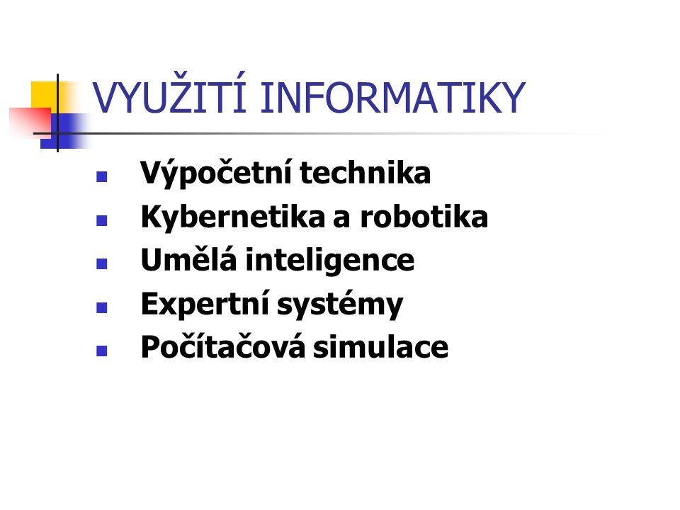 VYUŽITÍ INFORMATIKY Výpočetní technika Kybernetika a robotika