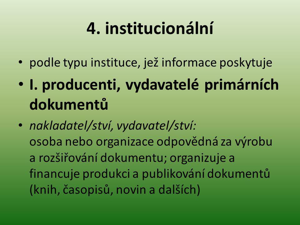 4. institucionální I. producenti, vydavatelé primárních dokumentů