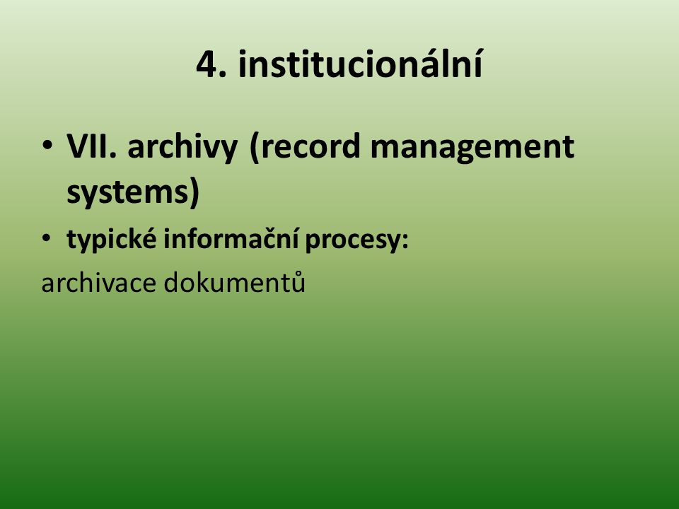 4. institucionální VII. archivy (record management systems)