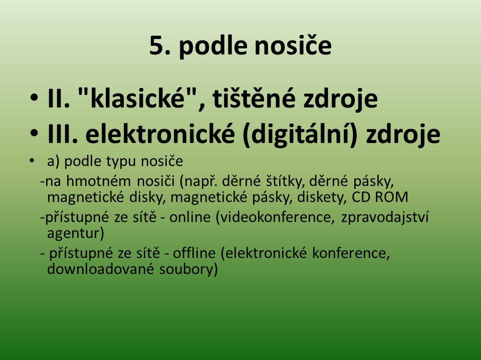 II. klasické , tištěné zdroje III. elektronické (digitální) zdroje