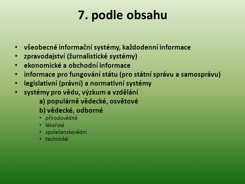 7. podle obsahu všeobecné informační systémy, každodenní informace